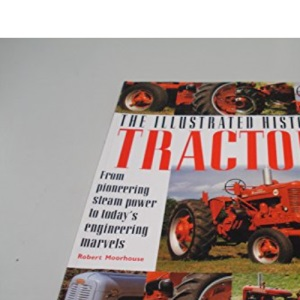 The Illustrated History of Tractors: From Pioneering Steam Power to Today's Engineering Marvels