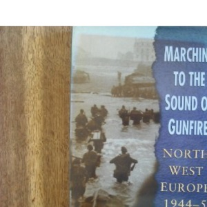 Marching to the Sound of Gunfire: Northwest Europe 1944-5