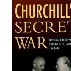 Churchill's Secret War: Diplomatic Decrypts, the Foreign Office and Turkey 1942-44