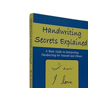 Handwriting Secrets Revealed: A Basic Guide to Interpreting Handwriting for Yourself and Others