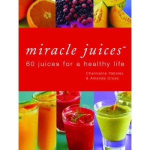 Miracle Juices: 60 Juices for a Healthy Life