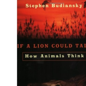 If A Lion Could Talk: How Animals Think
