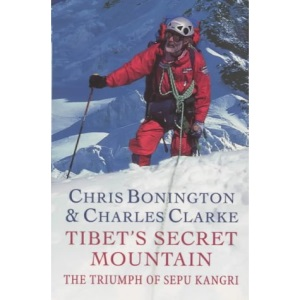 Tibet`s Secret Mountain: The Triumph Of Sepu Kangri