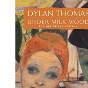 Under Milk Wood: The Definitive Edition