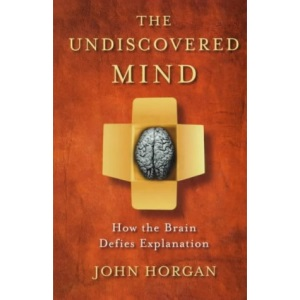 The Undiscovered Mind: How the Brain Defies Explanation