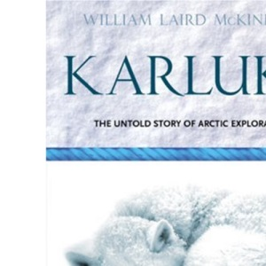 Karluk: Great Untold Story of Arctic Exploration (Voyages Promotion)