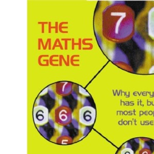 The Maths Gene: Why Everyone has it, but most people can't use it