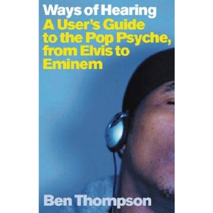 Ways Of Hearing: A User's Guide To The Pop Psyche From Elvis to Eminem