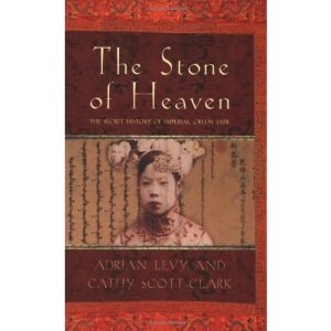 The Stone of Heaven: The Secret History of Imperial Green Jade