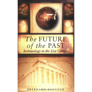 The Future of the Past: Archaeology in the 21st Century