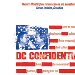 DC CONFIDENTIAL : The Controversial Memoirs of Britain's Ambassador to the US at the Time of 9/11 and the Run-up to the Iraq War