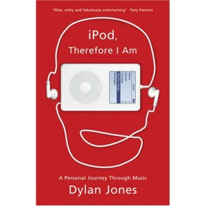 iPod, Therefore I am: A Personal Journey Through Music
