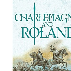 Charlemagne and Roland: A Novel (Dark Ages Trilogy)