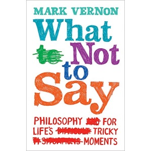 What Not to Say: Philosophy for Life's Tricky Moments
