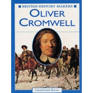 British History Makers: Oliver Cromwell