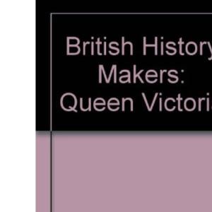British History Makers: Queen Victoria