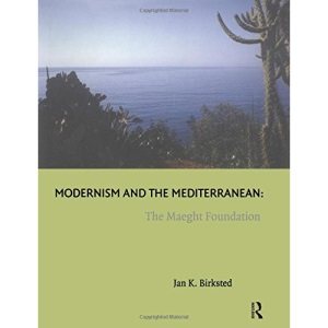 Modernism and the Mediterranean: The Maeght Foundation (Histories of Vision)