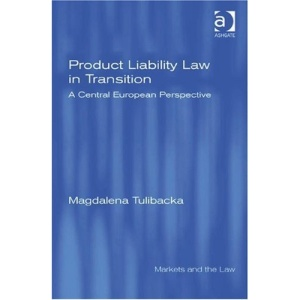 Product Liability Law in Transition: A Central European Perspective (Markets and the Law)