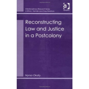 Reconstructing Law and Justice in a Postcolony: 4 (Interdisciplinary Research Series in Ethnic, Gender & Class Relations)