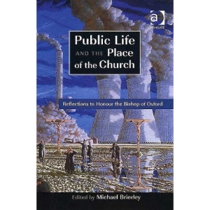 Public Life and the Place of the Church: Reflections to Honour the Bishop of Oxford