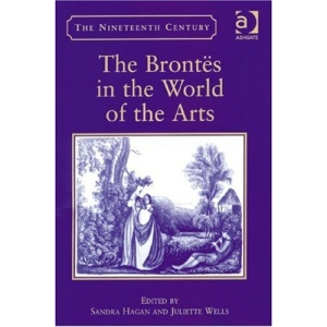 The Brontes in the World of the Arts (Nineteenth Century Series)