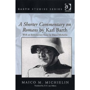 A Shorter Commentary on Romans by Karl Barth: With an Introductory Essay by Maico Michielin (Barth Studies)