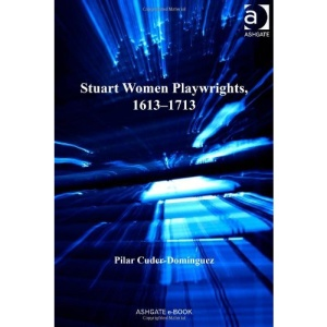 Stuart Women Playwrights, 16131713 (Studies in Performance and Early Modern Drama)