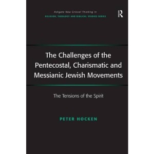 The Challenges of the Pentecostal, Charismatic and Messianic Jewish Movements (New Critical Thinking in Religion, Theology and Biblical Studies)