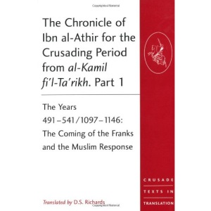 The Chronicle of Ibn al-Athir for the Crusading Period from al-Kamil fi'l-Ta'rikh: Years 491-629/1097-1231 Pt. 1-3 (Crusade Texts in Translation)