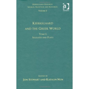 Volume 2, Tome I: Kierkegaard and the Greek World - Socrates and Plato (Kierkegaard Research: Sources Reception and Resources)