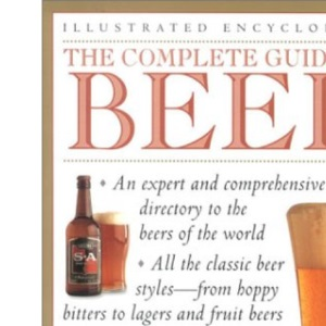 The Complete Guide to Beer: A Definitive Tour of the World of Beer (Illustrated Encyclopedia)