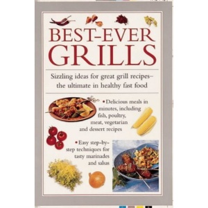 Best-ever Grills: Sizzling Ideas for Great Grill Recipes - The Ultimate in Healthy Fast Food (Cook's essentials)