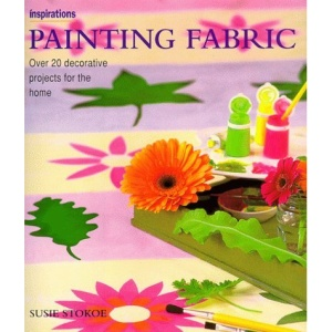 Painting Fabric: Over 20 Decorative Treatments for the Home (Inspirations)