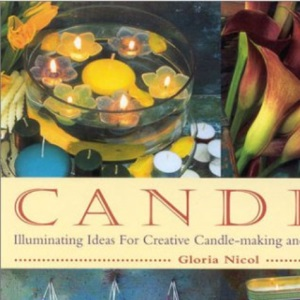 Candles: Enchanting Ideas for Making and Displaying Your Own Candles
