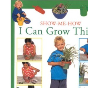 I Can Grow Things: How-to-grow Activity Projects for the Very Young (Show-me-how)