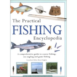 Practical Fishing Encyclopedia: A Comprehensive Guide to Coarse Fishing, Sea Angling and Game Fishing