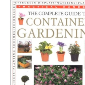 Complete Guide to Container Gardening (Practical Handbook)