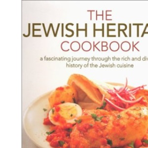 The Jewish Heritage Cookbook: A Timeless Cuisine Reflecting the Rich History of a Diverse and Disparate People