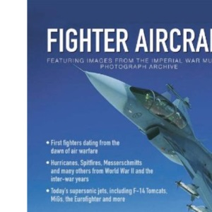 Fighter Aircraft: Featuring Images from the Imperial War Museum Photographic Archive