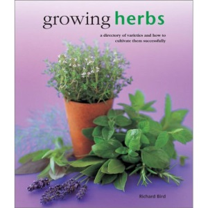 Growing Herbs: A Directory of Varieties and How to Cultivate Them Successfully (Kitchen Garden Library)