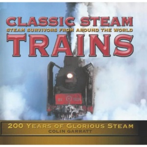 Classic Steam Trains: 200 Years of Glorious Steam