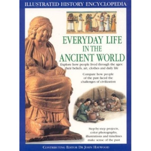 Everyday Life in the Ancient World (Illustrated History Encyclopedia)