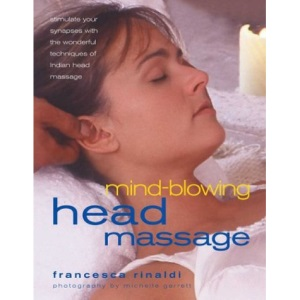 Mind-blowing Head Massage: Stimulate Your Synapses with the Wonderful Technique of Indian Head Massage