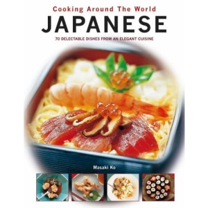 Japanese: 70 Delectable Dishes from an Elegant Cuisine (Cooking Around the World)