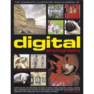 The Complete Illustrated Encyclopedia of Digital Photography: A Step-by-Step Guide