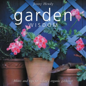 Garden Wisdom: Hints and Tips for Today's Organic Gardner