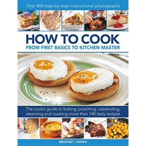 How to Cook: From first basics to kitchen master: The cook's guide to frying, baking, poaching, casseroling, steaming and roasting a fabulous range of ... 800 step-by-step instructional photographs