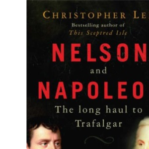 Nelson and Napoleon: The Long Haul to Trafalgar