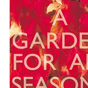 A Garden for All Seasons: Create a Year-round Beautiful Garden