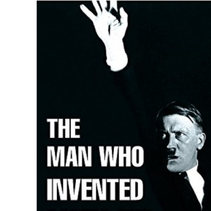 Man Who Invented Hitler